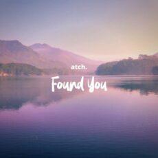 ATCH Found You