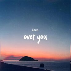 ATCH Over You