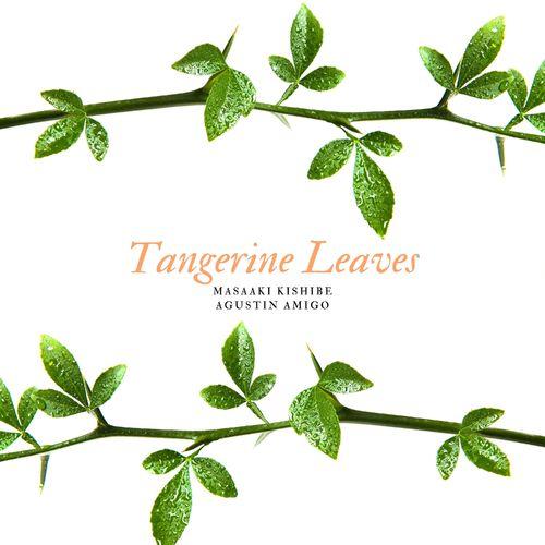 Agustin Amigo, Masaaki Kishibe Tangerine Leaves