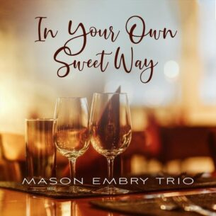 Mason Embry Trio In Your Own Sweet Way