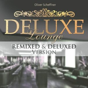 Oliver Scheffner Deluxe Lounge Remixed & Deluxed Version