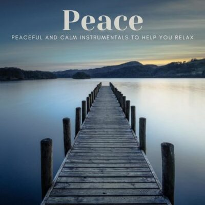 Peace: Peaceful and Calm Instrumentals to Help You Relax