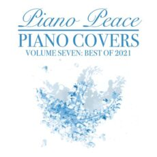 Piano Peace Piano Covers, Vol. 7 (Best of 2021)