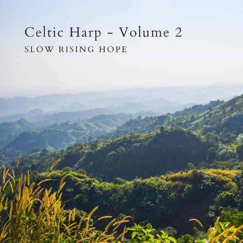 Slow Rising Hope Celtic Harp, Vol. 2