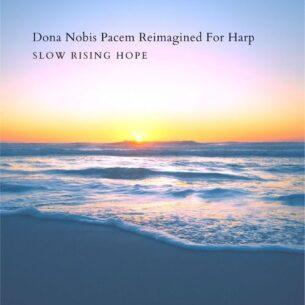 Slow Rising Hope Dona Nobis Pacem Reimagined for Harp