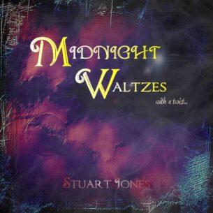Stuart Jones Midnight Waltzes with a Twist...