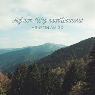 Agustin Amigo Auf dem Weg nach Waldshut