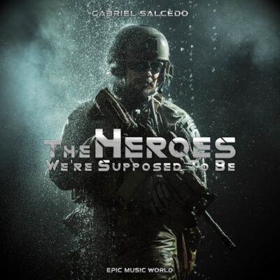 Epic Music World The Heroes We're Supposed to Be