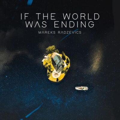Mareks Radzevics If the World Was Ending