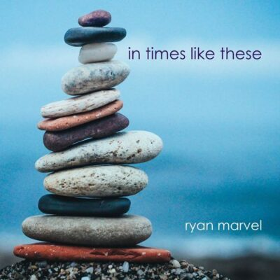 Ryan Marvel In Times Like These