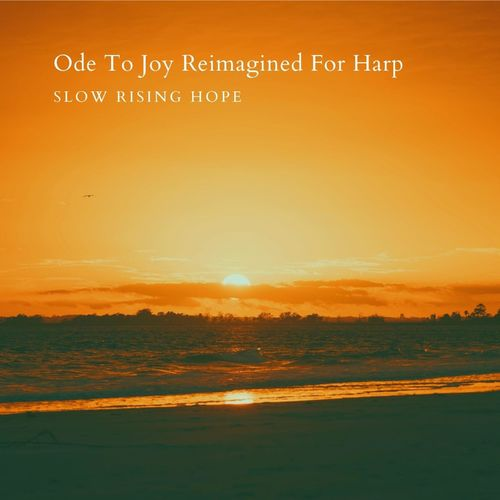 Slow Rising Hope Ode To Joy Reimagined For Harp