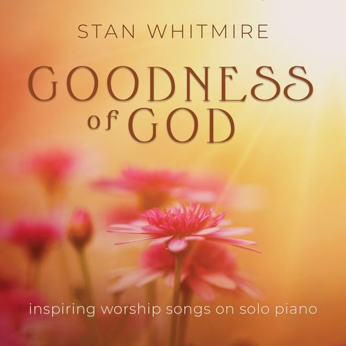 Stan Whitmire Goodness of God: Inspiring Worship Songs On Solo Piano