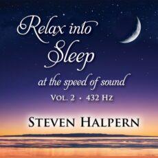 Steven Halpern Relax into Sleep at the Speed of Sound, Vol. 2 (432 Hz)