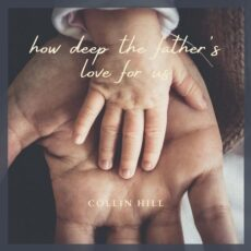 Collin Hill How Deep the Father's Love For Us