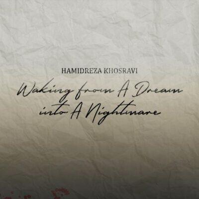 Hamidreza Khosravi Waking from a Dream into a Nightmare