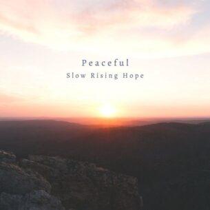 Slow Rising Hope Peaceful