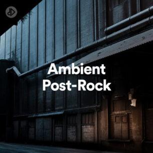 Ambient Post-Rock (Playlist)
