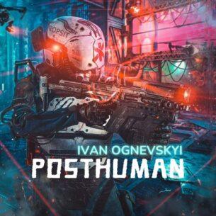 Ivan Ognevskyi Posthuman