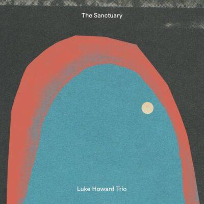 Luke Howard Trio The Sanctuary