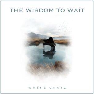Wayne Gratz The Wisdom to Wait