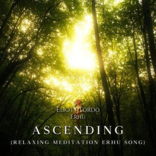 Eliott Tordo Erhu Ascending (Relaxing Meditation Erhu Song)