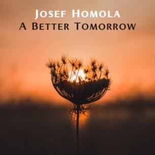 Josef Homola A Better Tomorrow