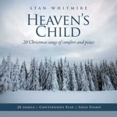 Stan Whitmire Heaven's Child: 20 Christmas Songs of Comfort and Peace
