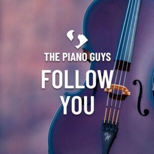 The Piano Guys Follow You